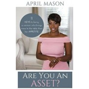 Are You an Asset?: 11 Keys to Being a Woman Who Brings More to the Table Than Herappetite, Paperback/Mason April
