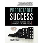 Predictable Success: Getting Your Organization on the Growth Track-And Keeping It There, Paperback/Les McKeown