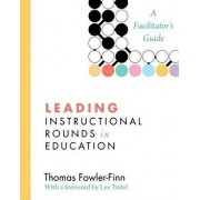Leading Instructional Rounds in Education: A Facilitator's Guide, Paperback/Thomas Fowler-Finn