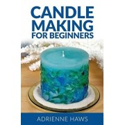 Candle Making for Beginners: Step by Step Guide to Making Your Own Candles at Home: Simple and Easy!, Paperback/Adrienne Haws