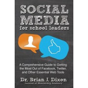 Social Media for School Leaders. A Comprehensive Guide to Getting the Most Out of Facebook, Twitter, and Other Essential Web Tools, Paperback/Brian Dixon