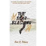 The Boaz Blessing: Releasing the Power of this Ancient Blessing into Your World Today, Hardcover/Ben R. Peters