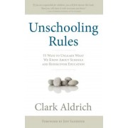 Unschooling Rules: 55 Ways to Unlearn What We Know about Schools and Rediscover Education, Paperback
