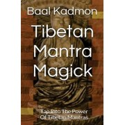 Tibetan Mantra Magick: Tap Into the Power of Tibetan Mantras, Paperback/Baal Kadmon