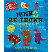 Scrapkins: Junk Re-Thunk: Amazing Creations You Can Make from Junk!, Paperback