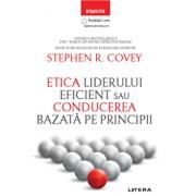 Etica liderului eficient. Conducerea bazata pe principii/Stephen R. Covey