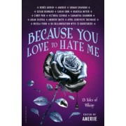 Because You Love to Hate Me: 13 Tales of Villainy, Hardcover