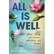 All is Well: Heal Your Body with Medicine, Affirmations, and Intuition by Louise L. Hay