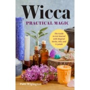 Wicca Practical Magic: The Guide to Get Started with Magical Herbs, Oils, and Crystals, Paperback