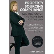 Property Sourcing Compliance: Keeping You on the Right Side of the Law, Paperback/Tina Walsh