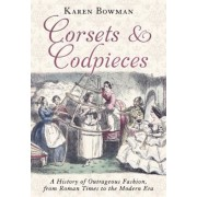 Corsets and Codpieces: A History of Outrageous Fashion, from Roman Times to the Modern Era, Paperback