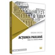 Actiunea pauliana. Editia a II-a, revazuta si adaugita/Bogdan Ionescu