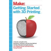 Getting Started with 3D Printing: A Hands-On Guide to the Hardware, Software, and Services Behind the New Manufacturing Revolution, Paperback