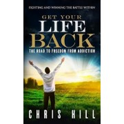 Get Your Life Back: The Road to Freedom from Addiction, Paperback/MR Chris Hill