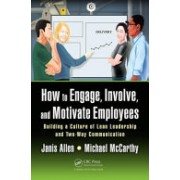 How to Engage, Involve, and Motivate Employees: Building a Culture of Lean Leadership and Two-Way Communication - Building a Culture of Lean Leadersh (9781498777759)