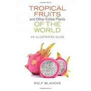 Tropical Fruits and Other Edible Plants of the World: An Illustrated Guide, Hardcover/Rolf Blancke
