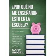 por Qu No Me Ense aron Esto En La Escuela?: 99 Principios de la Administraci n del Dinero Personal a Seguir En La Vida, Paperback/Cary Siegel