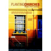 Planting Churches in the 21st Century: A Guide for Those Who Want Fresh Perspectives and New Ideas for Creating Congregations, Paperback