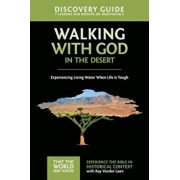 Walking with God in the Desert Discovery Guide: Experiencing Living Water When Life Is Tough, Paperback/Ray Vander Laan