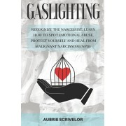 Gaslighting: Recognize the Narcissist, Learn How to Spot Emotional Abuse, Protect Yourself and Heal From Malignant Narcissism (NPD), Paperback/Aubrie Scrivelor