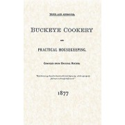 Buckeye Cookery and Practical Housekeeping: Tried and Approved, Compiled from Original Recipes, Paperback/Buckeye Publishing Company
