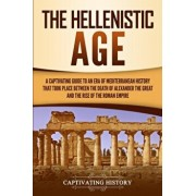 The Hellenistic Age: A Captivating Guide to an Era of Mediterranean History That Took Place Between the Death of Alexander the Great and th, Paperback/Captivating History