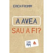 A avea sau a fi'/Erich Fromm