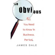 The Obvious: All You Need to Know in Business. Period.