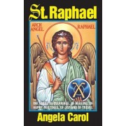 St. Raphael: Angel of Marriage, of Healing, of Happy Meetings, of Joy and of Travel, Paperback
