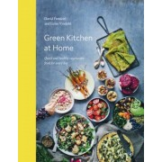 Green Kitchen at Home: Quick and Healthy Vegetarian Food for Every Day, Hardcover