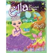 Who Are You?: Ella the Enchanted Princess, Paperback/Rosaria Calafati