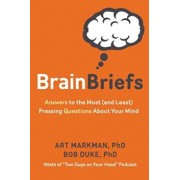 Brain Briefs: Answers to the Most (and Least) Pressing Questions about Your Mind, Hardcover/Art Markman