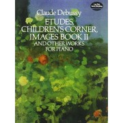 Claude Debussy Etudes, Children's Corner, Images Book II: And Other Works for Piano