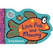 Little Fish and Mummy/Lucy Cousins