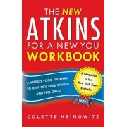 The New Atkins for a New You Workbook: A Weekly Food Journal to Help You Shed Weight and Feel Great, Paperback