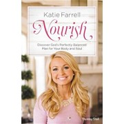 Nourish: Discover God's Perfectly Balanced Plan for Your Body and Soul, Hardcover/Katie Farrell