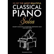 55 Of The Most Beautiful Classical Piano Solos: Bach, Beethoven, Chopin, Debussy, Handel, Mozart, Satie, Schubert, Tchaikovsky and more Classical Pian, Paperback/Masterpieces of Music