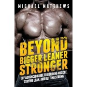 Beyond Bigger Leaner Stronger: The Advanced Guide to Building Muscle, Staying Lean, and Getting Strong, Paperback