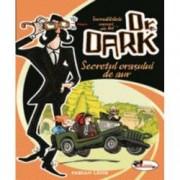 Secretul orasului de aur - Dr Dark