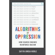 Algorithms of Oppression - How Search Engines Reinforce Racism (Noble Safiya Umoja)(Paperback) (9781479837243)