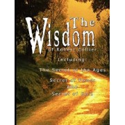 The Wisdom of Robert Collier I - Including: The Secret of the Ages, Secret of Power and Secret of Gold, Paperback/Robert Collier