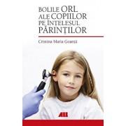 Bolile ORL ale copiilor pe intelesul parintilor/Cristina Maria Goanta