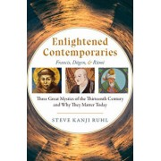 Enlightened Contemporaries: Francis, Dōgen, and Rūmī Three Great Mystics of the Thirteenth Century and Why They Matter Today, Paperback/Steve Kanji Ruhl