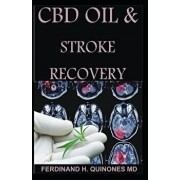 CBD Oil and Stroke Recovery: The Ultimate Guide on Everything You Need to Know about CBD Oil and Stroke Recovery, Paperback/Ferdinand H. Quinones MD