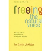 Freeing the Natural Voice: Imagery and Art in the Practice of Voice and Language, Paperback/Kristin Linklater