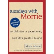Tuesdays with Morrie An Old Man a Young Man and Lifes Greatest Lesson