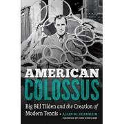 American Colossus: Big Bill Tilden and the Creation of Modern Tennis, Hardcover/Allen M. Hornblum