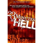 23 Minutes in Hell: One Man's Story of What He Saw, Heard and Felt in That Place of Torment, Paperback
