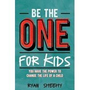 Be the One for Kids: You Have the Power to Change the Life of a Child, Paperback/Ryan Sheehy