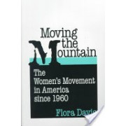 Moving the Mountain - The Women's Movement in America Since 1960 (Davis Flora)(Paperback) (9780252067822)